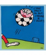 J'IRAI DROIT AU BUT, J'ADORE LE FOOT !!